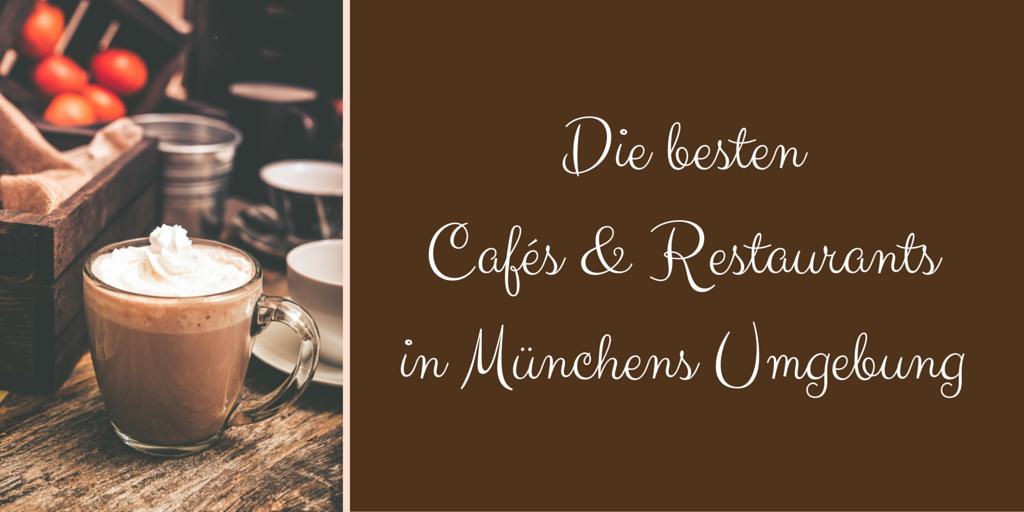 Die Besten Restaurants Und Cafes In Munchens Umgebung