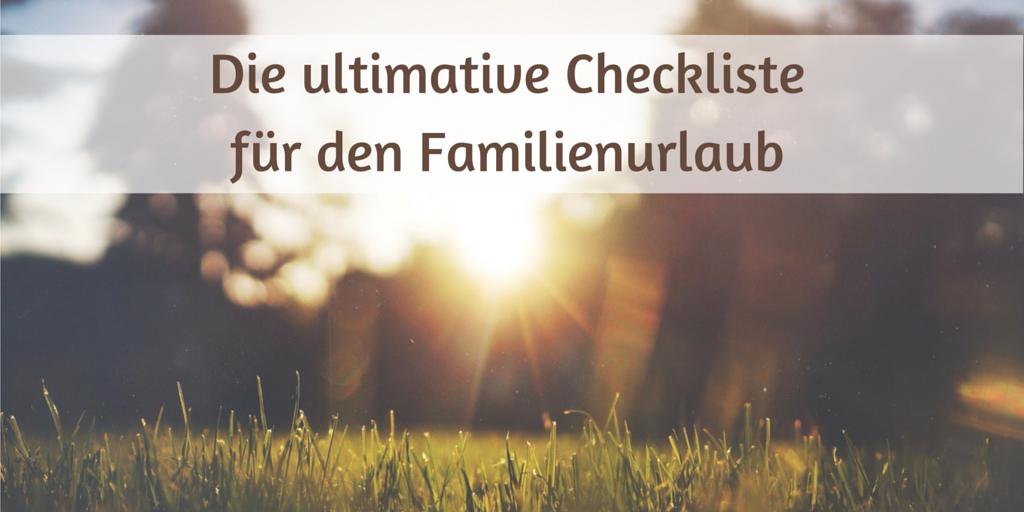 checkliste für den familienurlaub mit kleinkind