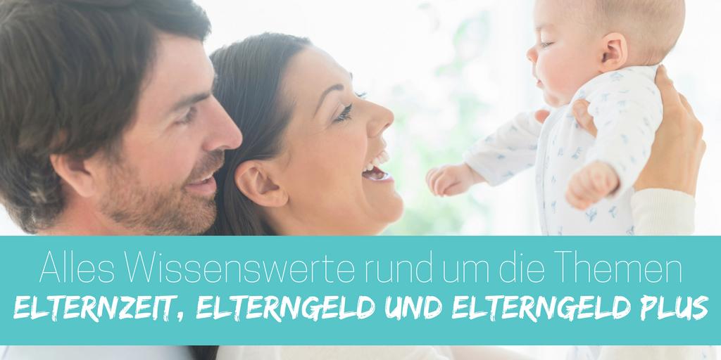Alle Infos zur Elternzeit, Elterngeld und ElterngeldPlus