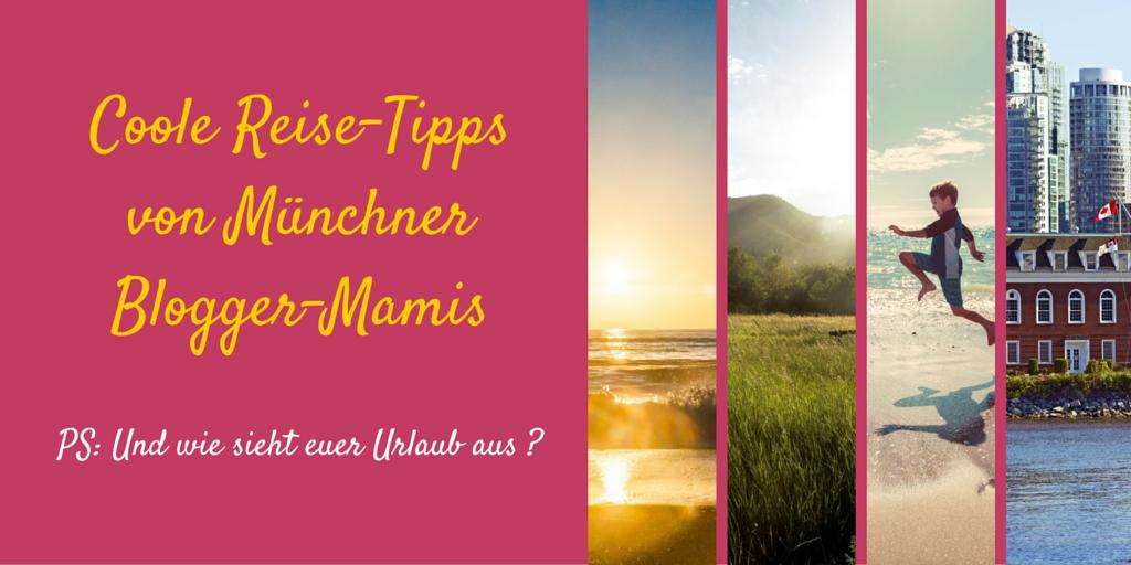 Exklusive Reisetipps von Münchner Blogger-Mamis