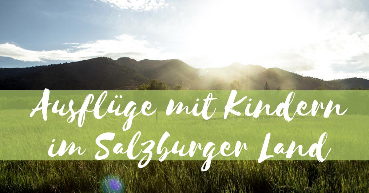 Ausflugsziele - Salzburg und Salzburger Land mit Kindern erleben