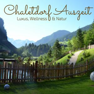 Chaletdorf Auszeit im Test – Ein Luxus-Hüttenurlaub im Großarltal