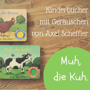 Muh, die Kuh – Das Axel Scheffler Kinderbuch mit Tiergeräuschen