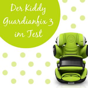 Kiddy Guardianfix 3 im Test – Meine Erfahrungen zum neuen Kindersitz