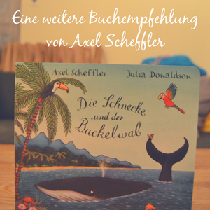 Die Schnecke und der Buckelwal – Das Kinderbuch von Axel Scheffler