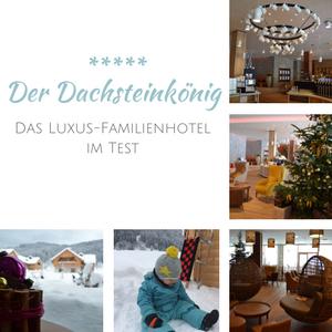 Der Dachsteinkönig – Unsere Erfahrung zum Luxus-Familienhotel