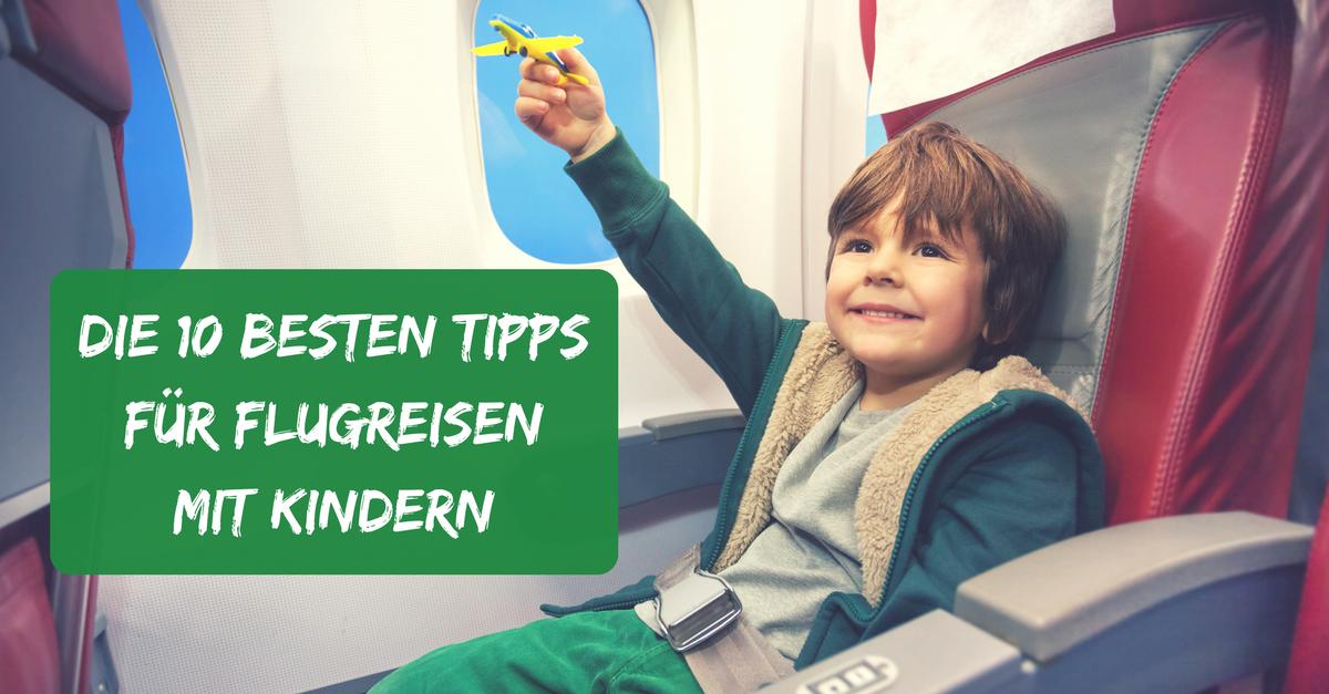 Fliegen mit Kindern - 10 wertvolle Tipps für entspannte Flugreisen