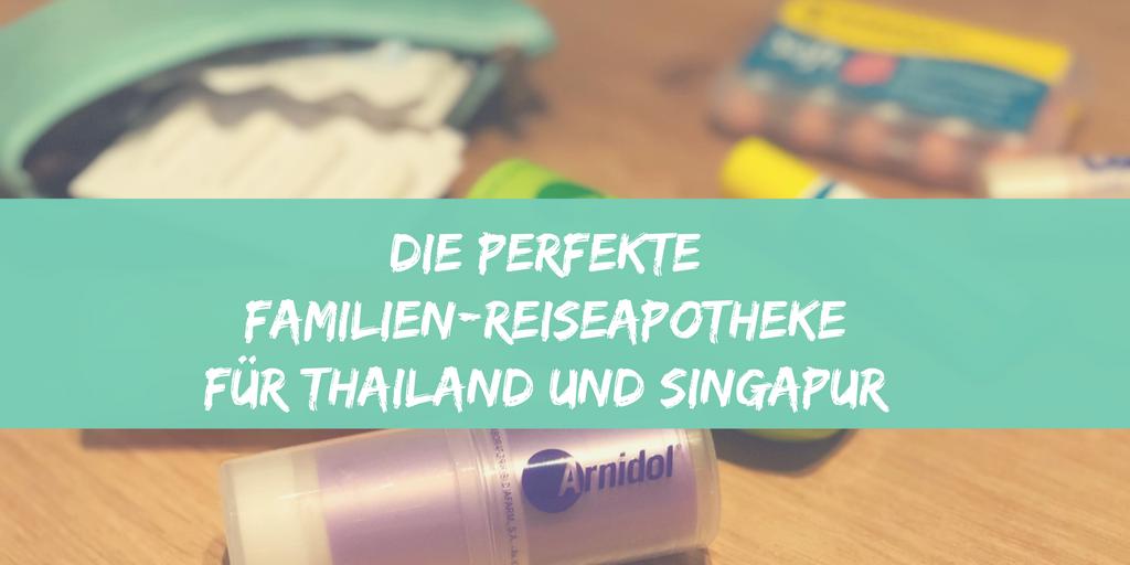 Die perfekte Reiseapotheke für Thailand und Singapur (mit Kindern)