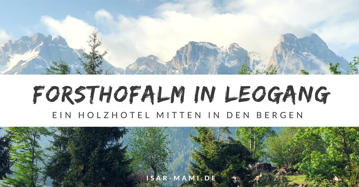 Holzhotel Forsthofalm - Unsere Erfahrung zum Natur- und Lifestyle Hotel