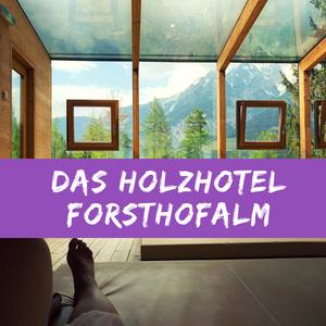 Holzhotel Forsthofalm – Unsere Erfahrung zum Natur- und Lifestyle-Hotel