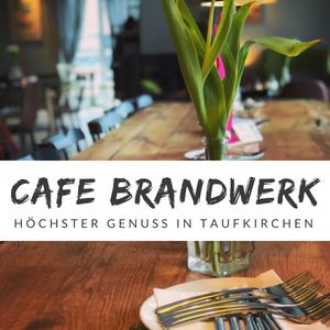 Cafe Brandwerk – Fantastisch frühstücken in Taufkirchen