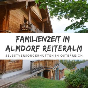 Almdorf Reiteralm – Hüttenurlaub mit Familie oder Freunden